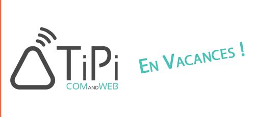 TiPi Com and Web est encore en vacances