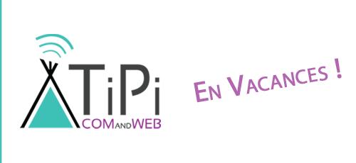 TiPi Com and Web est en vacances
